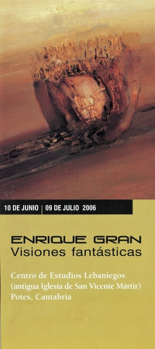 Exposición Enrique Gran, Visiones fantásticas. Centro de Estudios Lebaniegos. Gobierno de Cantabria, Potes. Cantabria, 2006.