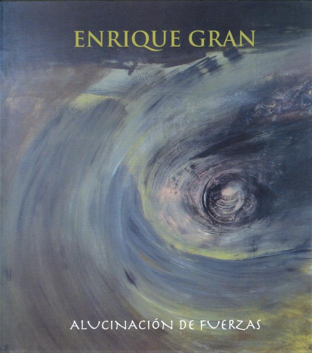 Alucinación de fuerzas/2009. Exposición individual Enrique Gran