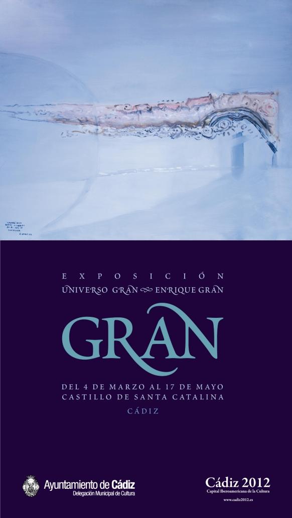 Exposición Enrique Gran. Universo Gran. Año Gran. Cartel de la exposición. Ayuntamiento de Cádiz, Cádiz 2012 y Fundación Enrique Gran. Castillo de Santa Catalina. Cádiz, 2009