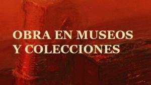 OBRA EN MUSEOS Y COLECCIONES